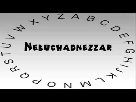 How To Say Or Pronounce Nebuchadnezzar