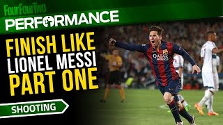 Finish like Lionel Messi: Part one | Football training drills
