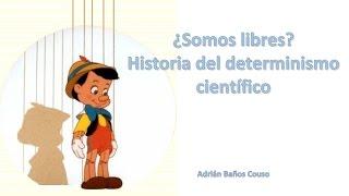 ¿Somos libres? Historia del determinismo científico.