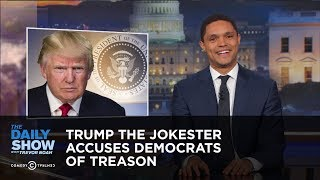 Trump the Jokester Accuses Democrats of Treason: The Daily Show