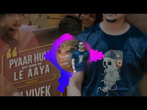 Pyar Hume Kis Mod Pe Le Aaya (Remix) Dj Vivek