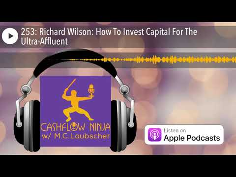 253: Richard Wilson: How To Invest Capital For The Ultra-Aff