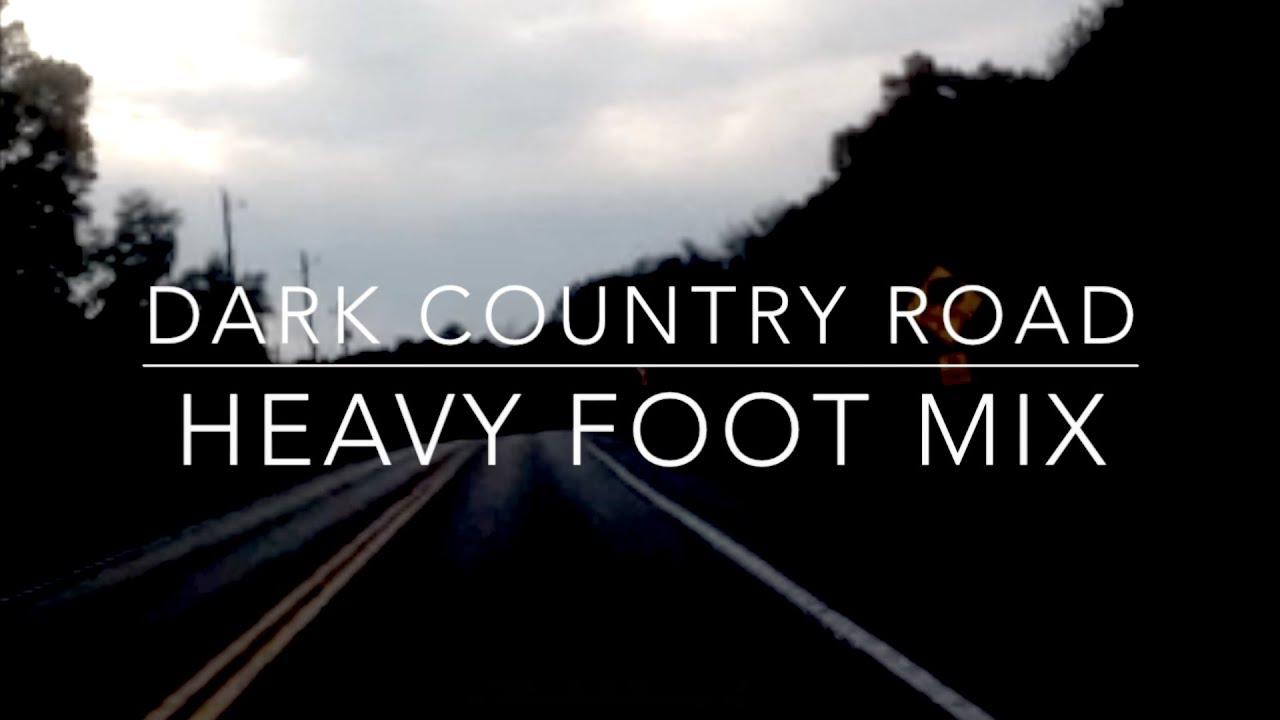 Dark Country Road Heavy Foot Mix - YouTube