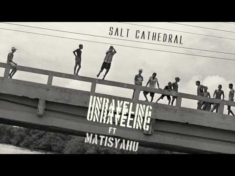 Salt Cathedral - Unraveling ft. Matisyahu