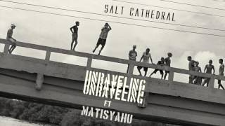 Salt Cathedral - Unraveling ft. Matisyahu thumbnail