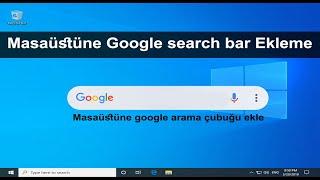 Masaüstüne google search bar ekleme | Masaüstü google arama çubuğu ekle