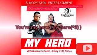 Mchiknaeza x Queen Jenny ft Dj Sunco - My Hero (lyrics video)