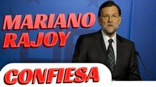 Mariano Rajoy lo confiesa TODO!