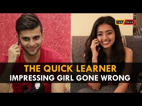 The QUICK learner | Impressing GIRL gone wrong | Funchod Entertainment |Shyam Sharma | Dhruv Shah