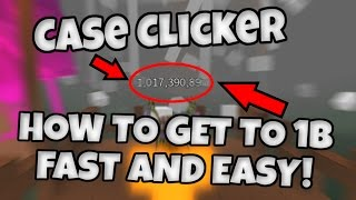 Case Clicker - HOW TO GET TO 1B FAST