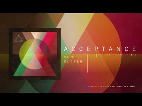 Acceptance - Come Closer