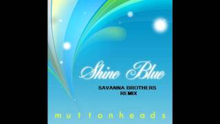 Muttonheads - Shine Blue (Savanna Brothers Remix).wmv