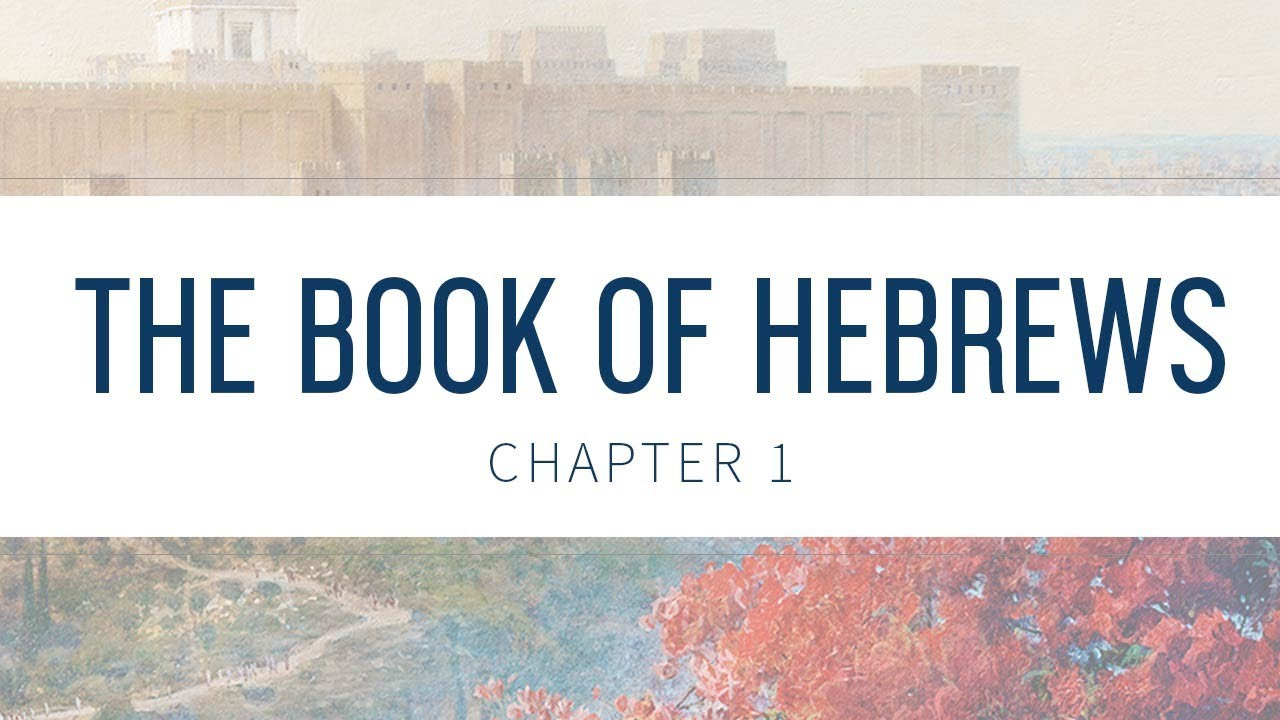 Book of Hebrews: Chapter 1 | Bible Study | Grace thru Faith