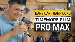Nâng cấp thành công TIMEMORE SLIM PRO MAX