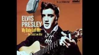 Elvis Presley - My Baby Left Me  (Rare