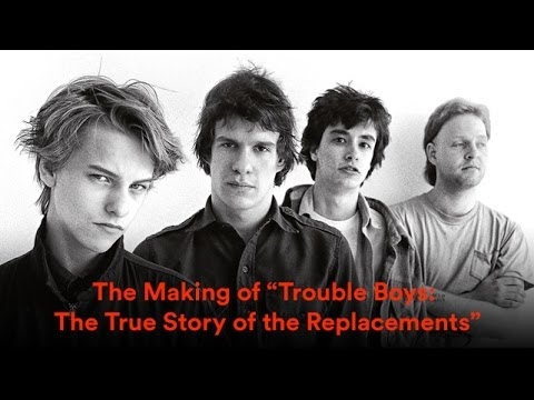 """The Making of """"Trouble Boys: The True Story of the Replacements"""""""