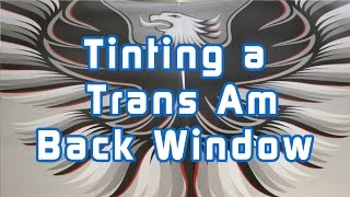 Tinting a Trans Am Back Window