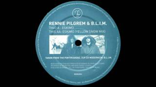 Rennie Pilgrem & B.L.I.M. - Eskimo (Yellow Snow Mix)