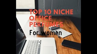 """Top 10 NICHE """"OFFICE"""" PERFUMES FOR WOMEN"""