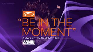 Armin van Buuren - Be In The Moment (ASOT 850 Anthem) [Extended Mix]
