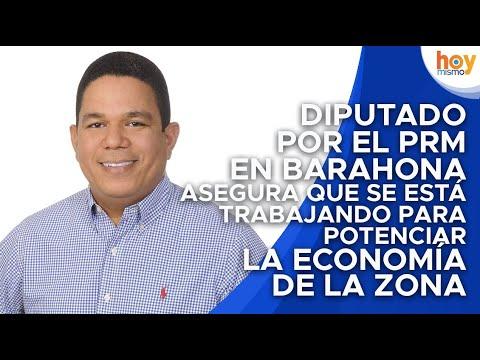 Diputado por el PRM en Barahona asegura que se está trabajando para potenciar la economía de la zona