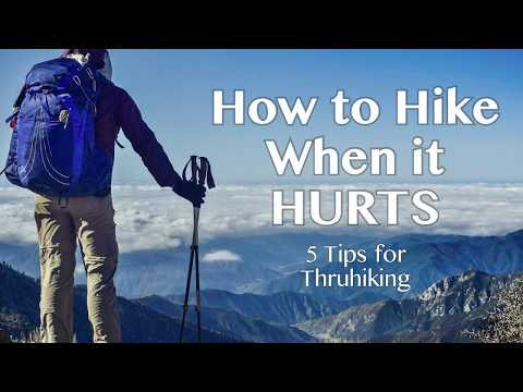 How to Hike When It Hurts 5 Tips for Long Distance Hiking/Thruhiking