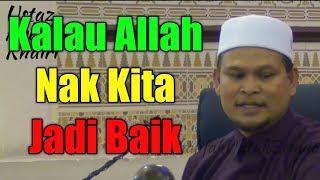 Download Kalau Allah Nak Kita Jadi Baik   Ustaz Abdullah Khairi
