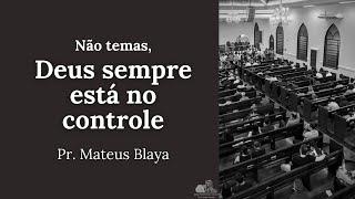Não temas, Deus sempre está no controle - Pr. Mateus Blaya