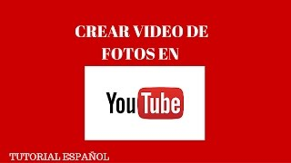 TUTORIAL CREAR VIDEO DE FOTOS EN YOUTUBE