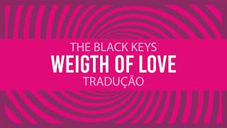 The Black Keys - Weight of Love (tradução)