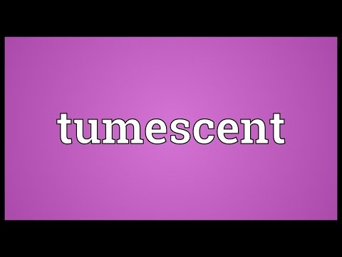 Tumescent Meaning