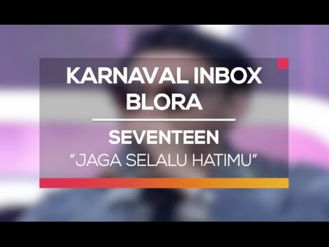 Seventeen - Jaga Selalu Hatimu (Karnaval Inbox Blora)