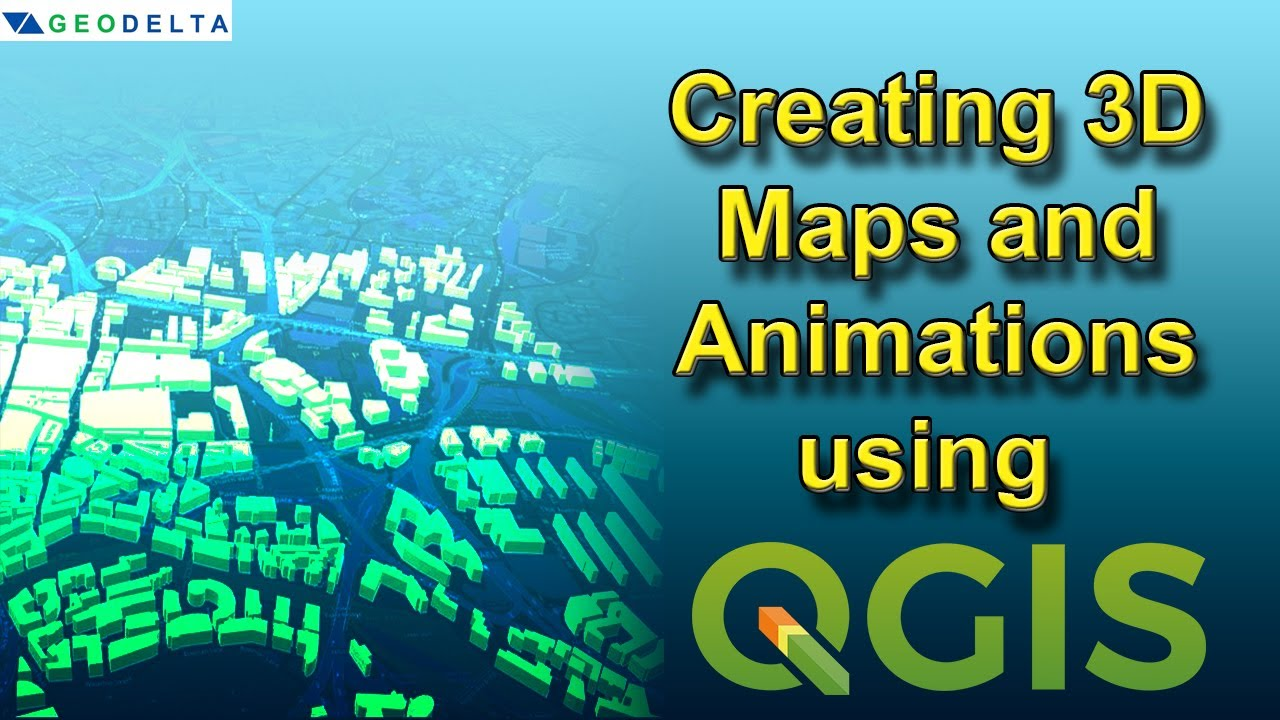Creating 3D Maps and Animations using QGIS