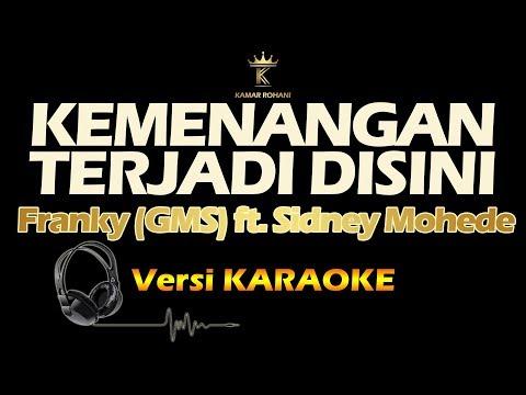 KEMENANGAN TERJADI DISINI - FRANKY (GSM) ft. SIDNEY MOHEDE (karaoke | lirik)