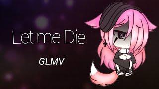Let me die | GLMV | *Swear/Suicide warning*