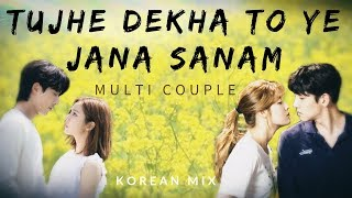 Tujhe Dekha To Ye Jana Sanam | Korean Mix | Kdrama Multicouples