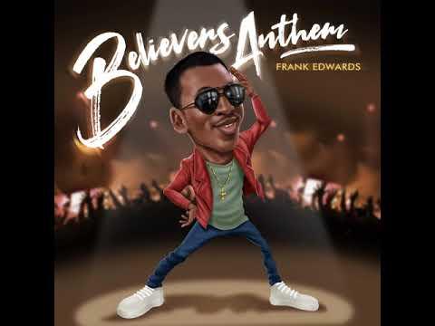 0 Music/Lyrics: Frank Edwards – Believers Anthem (Holy) Nigerian music 2020, Latest Gospel Music 2020, Frank Edwards