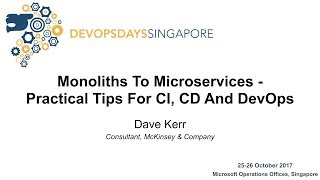Monoliths to Microservices - Practical Tips for CI, CD and DevOps - DevOpsDays Singapore 2017