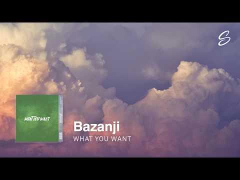 Bazanji - What You Want