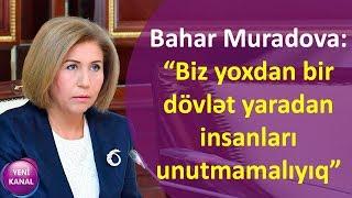 """Bahar Muradova: """"Biz yoxdan bir dövlət yaradan insanları unutmamalıyıq"""""""