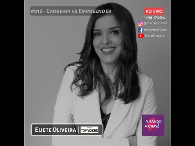 #016 Podcast Virando a Chave   Eliete Oliveira | Carreira vs Empreender