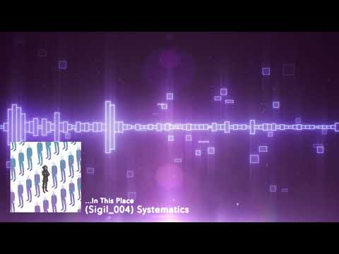 DOWNLOAD […In This Place] (Sigil_004) Systematics (Official Visualizer) Mp3 song
