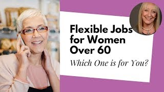 Flexible Jobs for Women Over 60 | Amazing Jobs for Seniors!