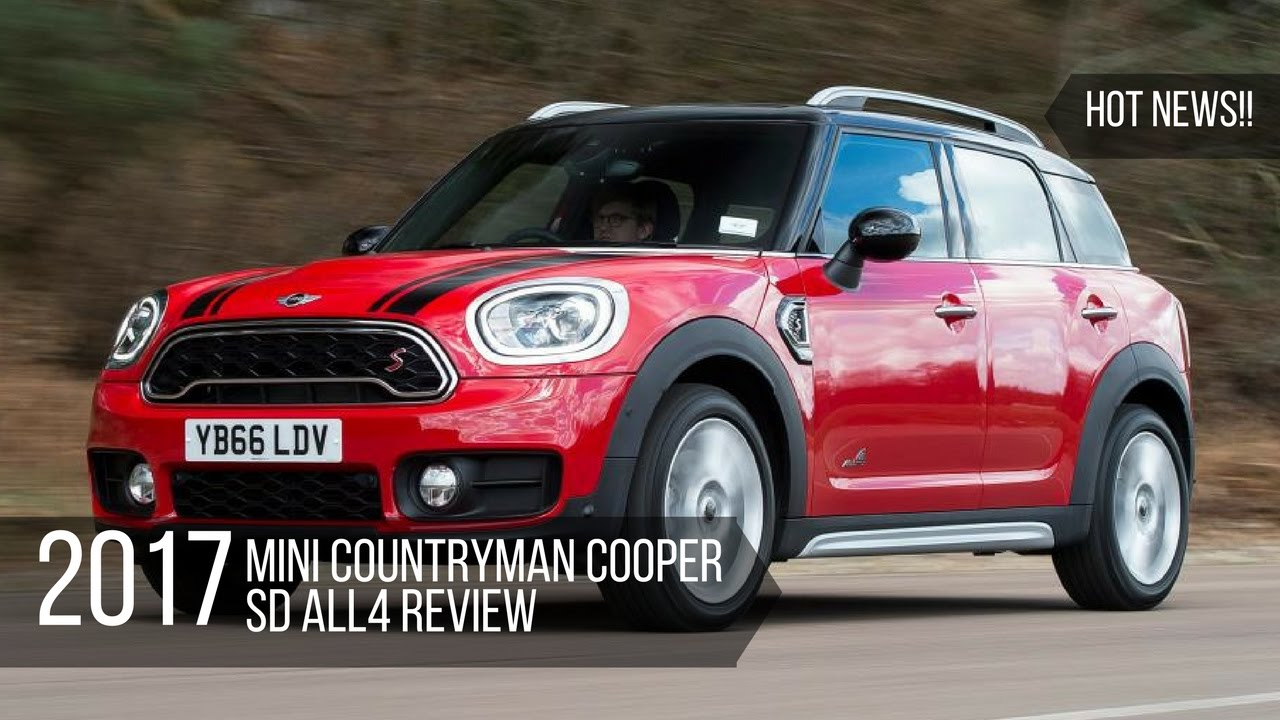 hot news mini countryman cooper sd all4 2017 review youtube. Black Bedroom Furniture Sets. Home Design Ideas
