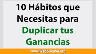 10 Habitos de Emprendedores para Duplicar tus Ingresos, que NO CONOCES! - Webprender.com