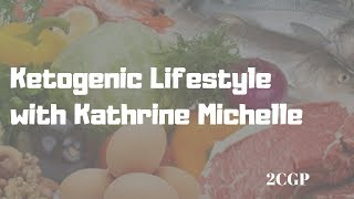 2CGP: Ketogenic Lifestyle with Kathrine Michelle