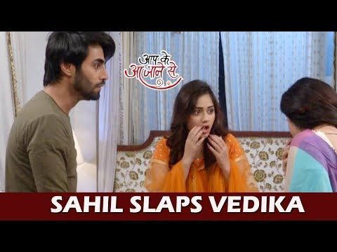 Aap Ke Aa Jane Se: Sahil SLAPS Vedika , Pankhti Gets A Big Support