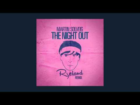 Martin Solveig - The Night Out (Ryeland remix)