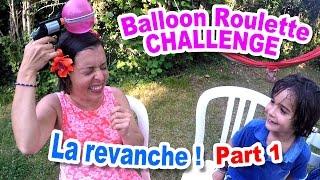 BALLOON ROULETTE CHALLENGE LA REVANCHE (Partie 1) A qui le tour ?