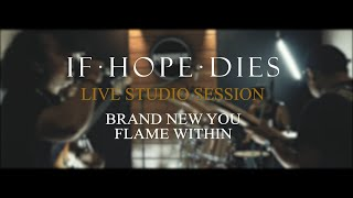 If Hope Dies (India) - Brand New You//Flame Within (Live Studio Session)